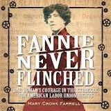 Fanny Never Flinched : One Woman's Courage In The Struggle For American Labor Union Rights